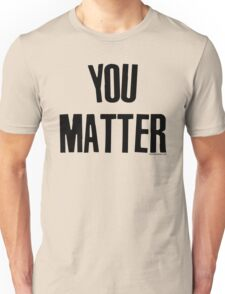 You Matter Taking Back Humanity Unisex T-Shirt