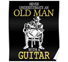 never underestimate an old man with a guitar Poster