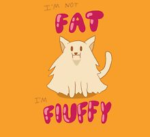 I'm not Fat I'm Fluffy Unisex T-Shirt