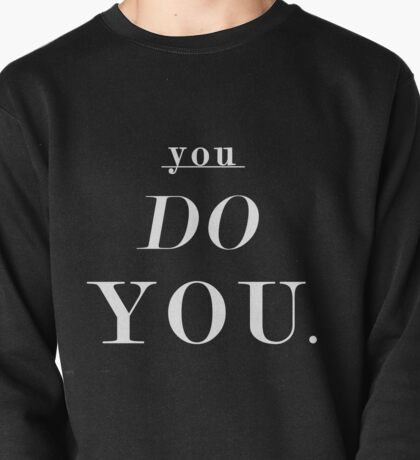 You Do You: White - SWEATSHIRT  Pullover