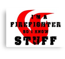 Firefighters know stuff Canvas Print