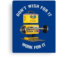 Don't wish for it Work for it Canvas Print