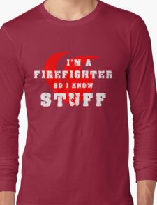 Firefighters know stuff Long Sleeve T-Shirt