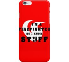 Firefighters know stuff iPhone Case/Skin
