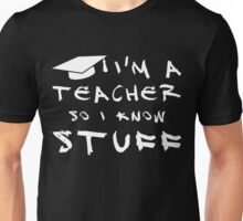 Teachers know stuff Unisex T-Shirt