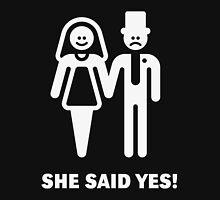 She said yes! (Wedding / Marriage / White) Unisex T-Shirt