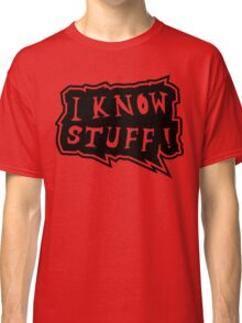 I know stuff Classic T-Shirt