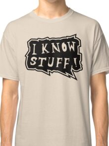 I know stuff Classic T-Shirt