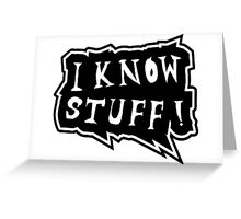 I know stuff Greeting Card
