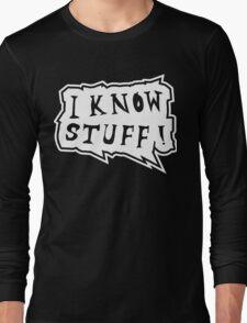 I know stuff Long Sleeve T-Shirt