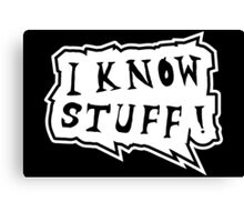 I know stuff Canvas Print