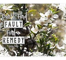 Don't Find Fault - Find a Remedy Quote Photographic Print