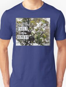 Don't Find Fault - Find a Remedy Quote Unisex T-Shirt