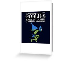 Goblins Stole My Mana Greeting Card