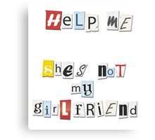 Help Me She Not My Girlfriend Canvas Print