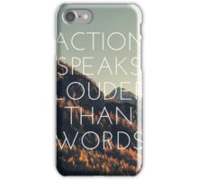 Action speaks louder than words iPhone Case/Skin