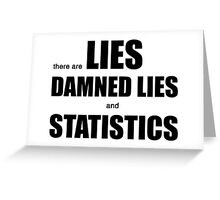 Lies, Damned Lies and Statistics (w) Greeting Card