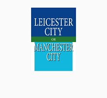 LEICESTER CITY or MANCESTER CITY Unisex T-Shirt