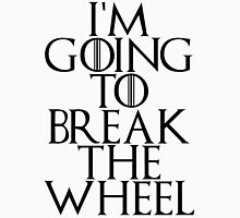 break the wheel Unisex T-Shirt