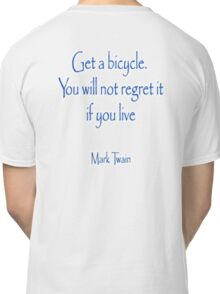 MARK TWAIN, Get a bicycle. You will not regret it if you live. Bike, Cycling, Classic T-Shirt