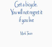 MARK TWAIN, Get a bicycle. You will not regret it if you live. Bike, Cycling, Unisex T-Shirt