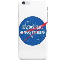 """houston i have so many problems"" iPhone Case/Skin"
