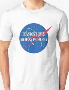 """houston i have so many problems"" Unisex T-Shirt"