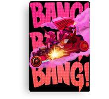 Bang Bang Bang Canvas Print