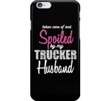 Taken care of and Spoiled by my Trucker Husband Funny Trucker's Wife Gift iPhone Case/Skin
