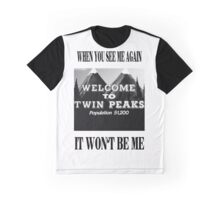 when you see me again, it won't be me. Graphic T-Shirt