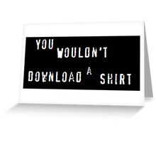 You Wouldn't Download a Shirt Greeting Card
