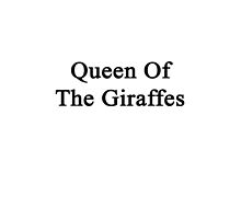 Queen Of The Giraffes  by supernova23