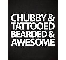 Chubby, Tattooed, Bearded Quote Photographic Print