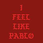 I FEEL LIKE PABLO III by ROROgarcia