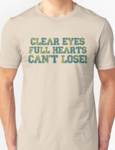 Clear eyes, full hearts, can't lose! T-Shirt