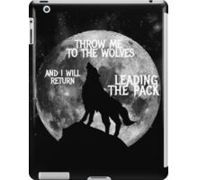 Throw me to the Wolves and i will return Leading the Pack iPad Case/Skin