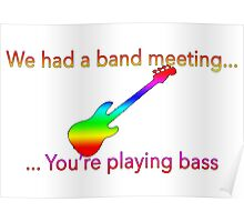 We had a band meeting... And You're playing bass Poster