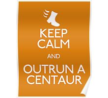 Keep Calm and Outrun a Centaur Poster