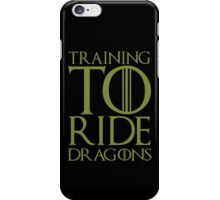 Training To Rides Dragons - Game Of Thrones Quotes T-Shirt iPhone Case/Skin