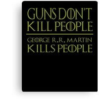 Guns Don't Kill People George R R Martin Kills People Canvas Print