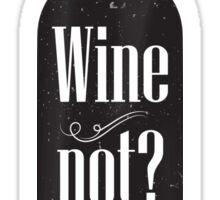 Wine not? Sticker