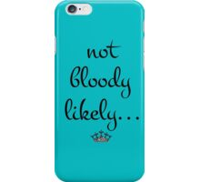 Not Bloody Likely iPhone Case/Skin
