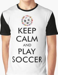 KEEP CALM and PLAY SOCCER 2016 FRANCE Graphic T-Shirt