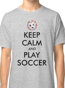 KEEP CALM and PLAY SOCCER 2016 FRANCE Classic T-Shirt