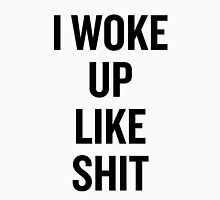 I Woke Up Like Shit Unisex T-Shirt