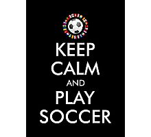2016 KEEP CALM and PLAY SOCCER Photographic Print