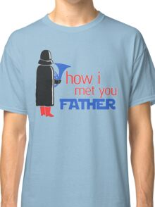 how i met your father Classic T-Shirt