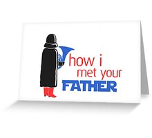 how i met your father Greeting Card