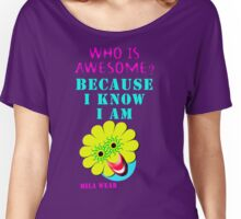 I know I am awesome by Mila Wear Women's Relaxed Fit T-Shirt