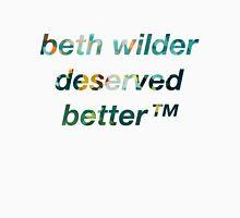 beth wilder deserved better™ Unisex T-Shirt